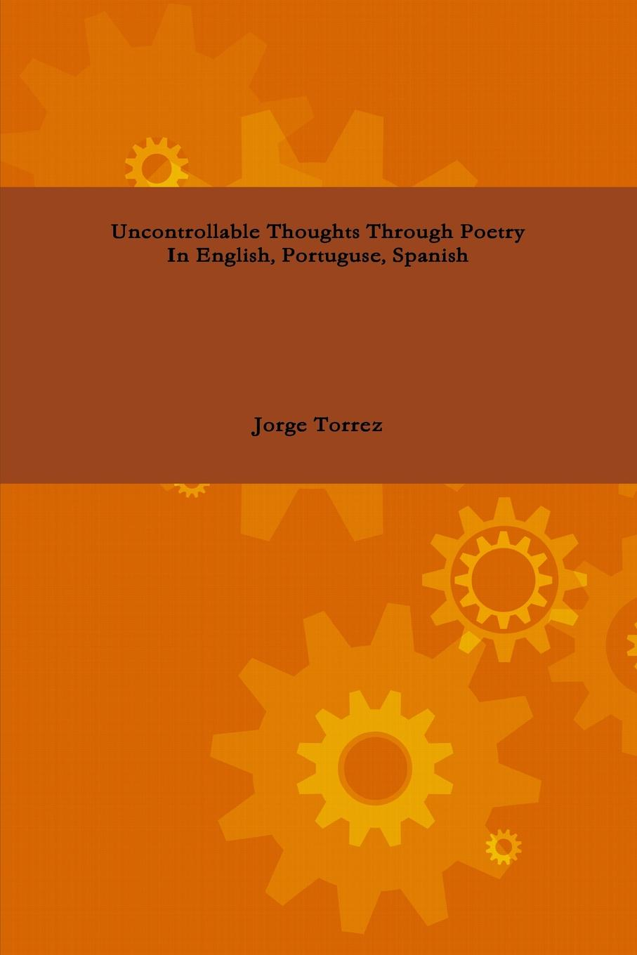Jorge Torrez Uncontrollable Thoughts Through Poetry In English, Portuguese, Spanish i is for innocent