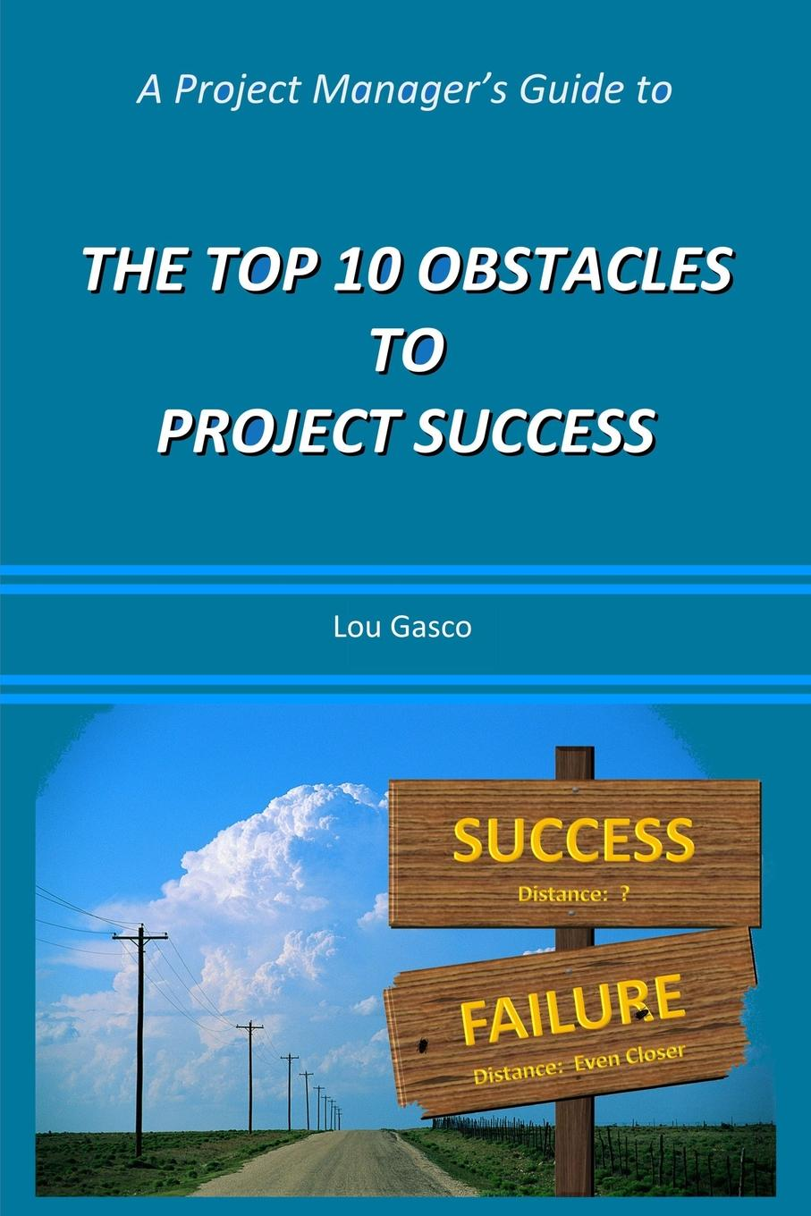 A Project Manager.s Guide to the Top 10 Obstacles to Project Success Thousands of project managers around the globe have participated...