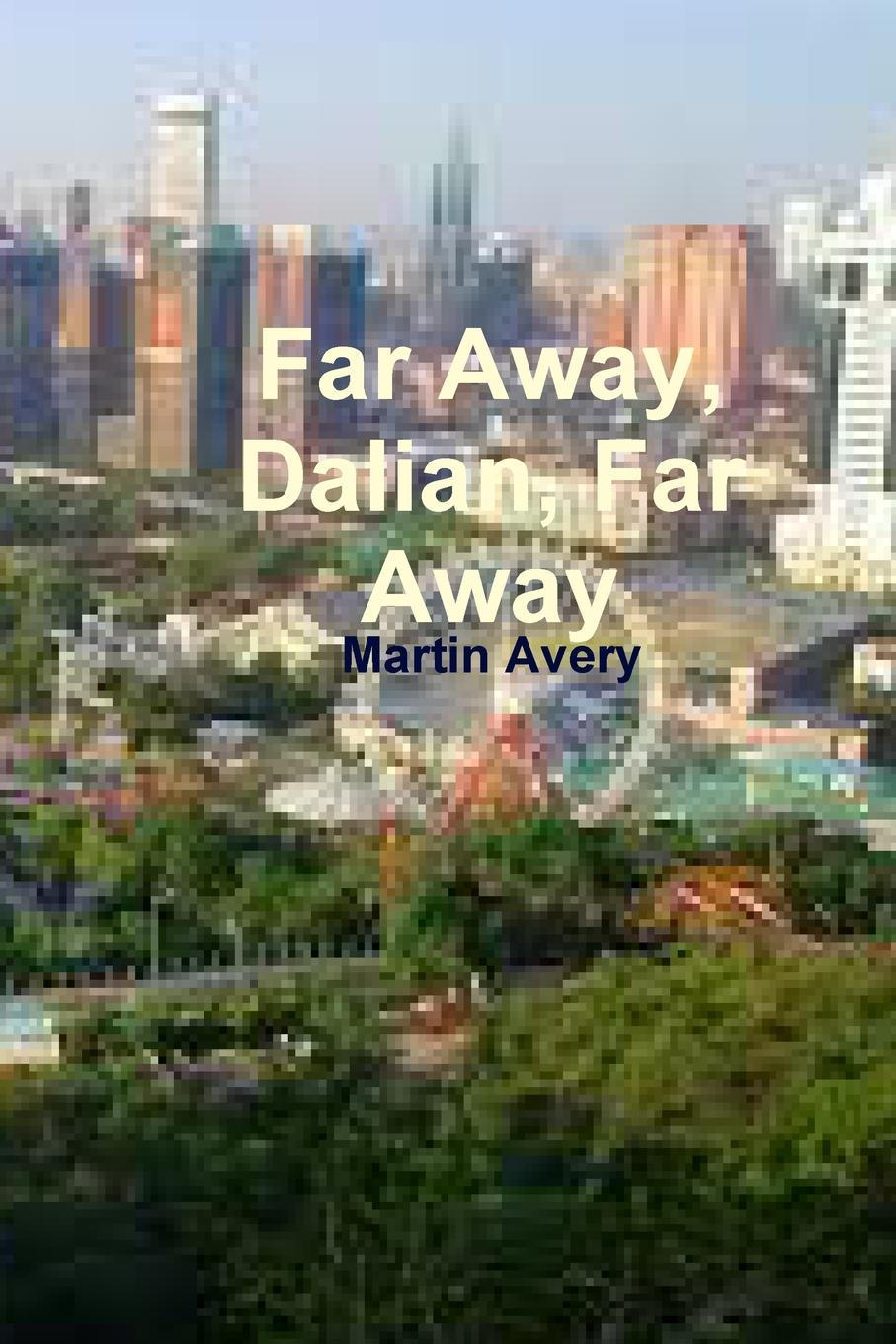 Martin Avery Far Away, Dalian, Far Away