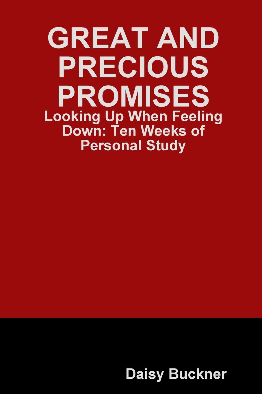 Daisy Buckner Great and Precious Promises. Looking Up When Feeling Down shelley cooper promises promises