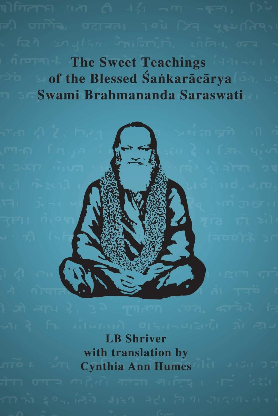 LB Shriver, Translation by Cynthia Ann Humes The Sweet Teachings of the Blessed Sankaracarya Swami Brahmananda Saraswati lionel shriver the new republic