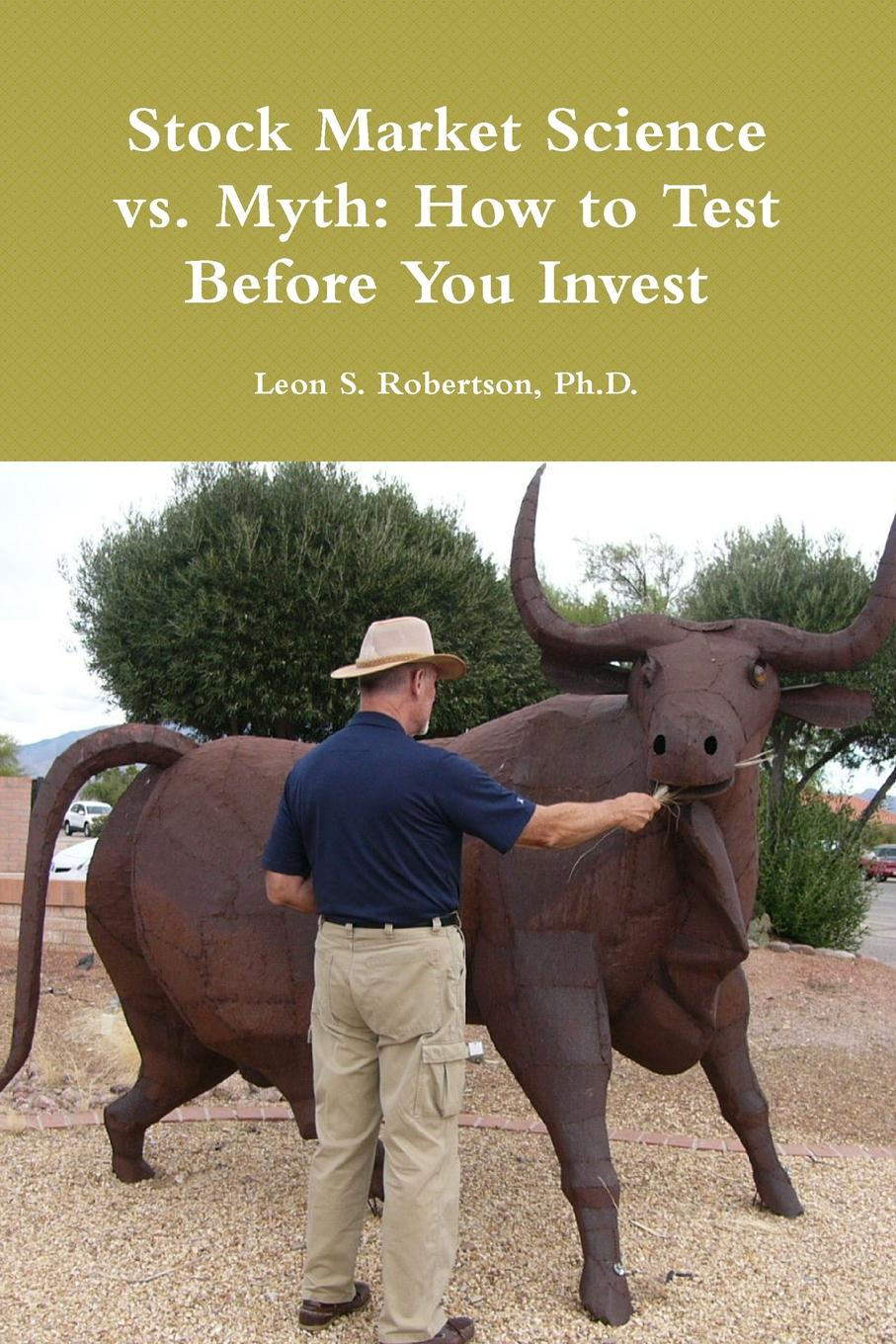 Stock Market Science vs. Myth. How to Test Before You Invest Many popular stock-trading rules of thumb and trading systems tested...