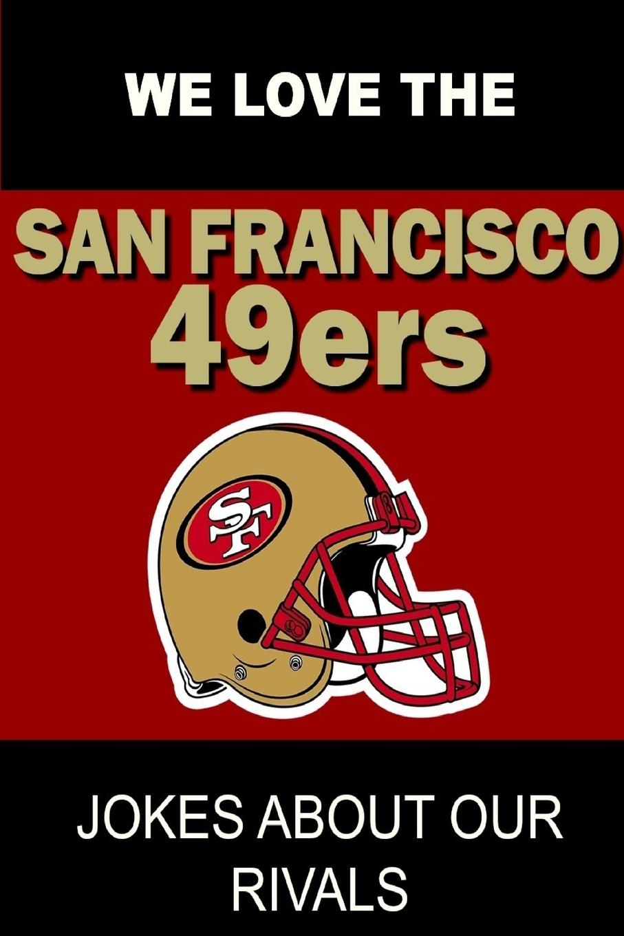 Dustin Wright We Love the San Francisco 49ers - Jokes About Our Rivals недорго, оригинальная цена