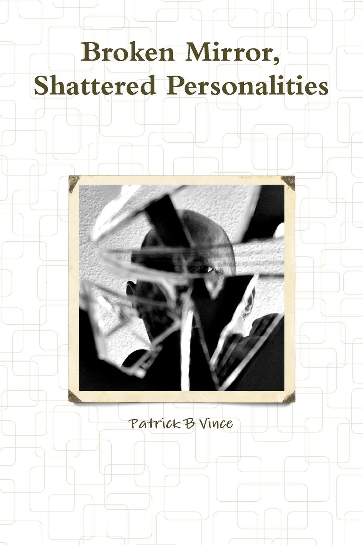 Patrick B Vince Broken Mirror, Shattered Personalities patrick b vince r butler reveals all homoerotic poetry