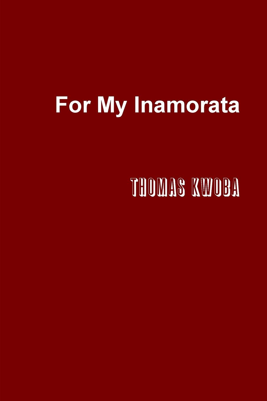 Thomas Kwoba For My Inamorata the heart of a woman