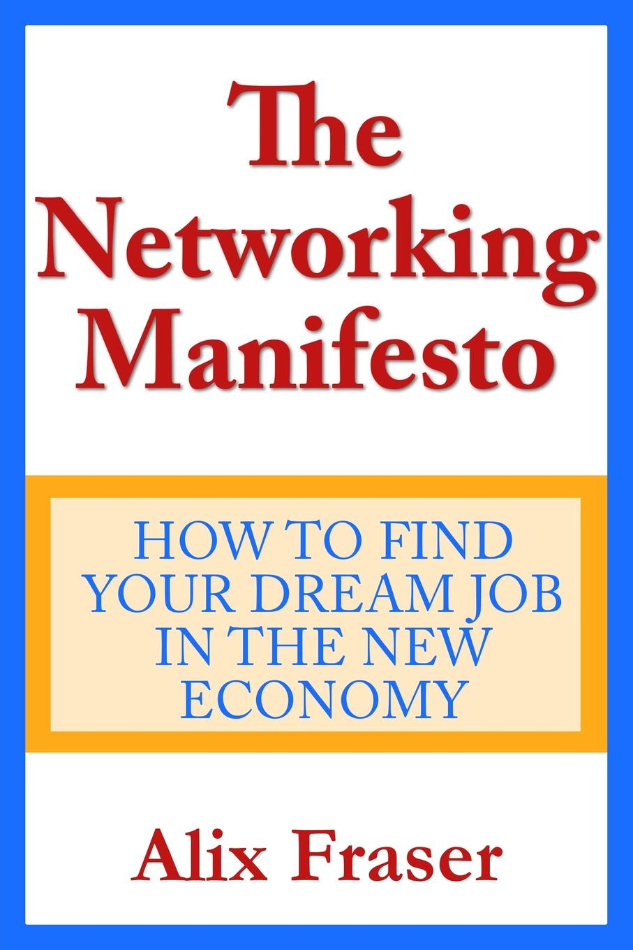 Alix Fraser The Networking Manifesto. How to Find Your Dream Job in the New bill hughes getting a networking job for dummies isbn 9781119016236