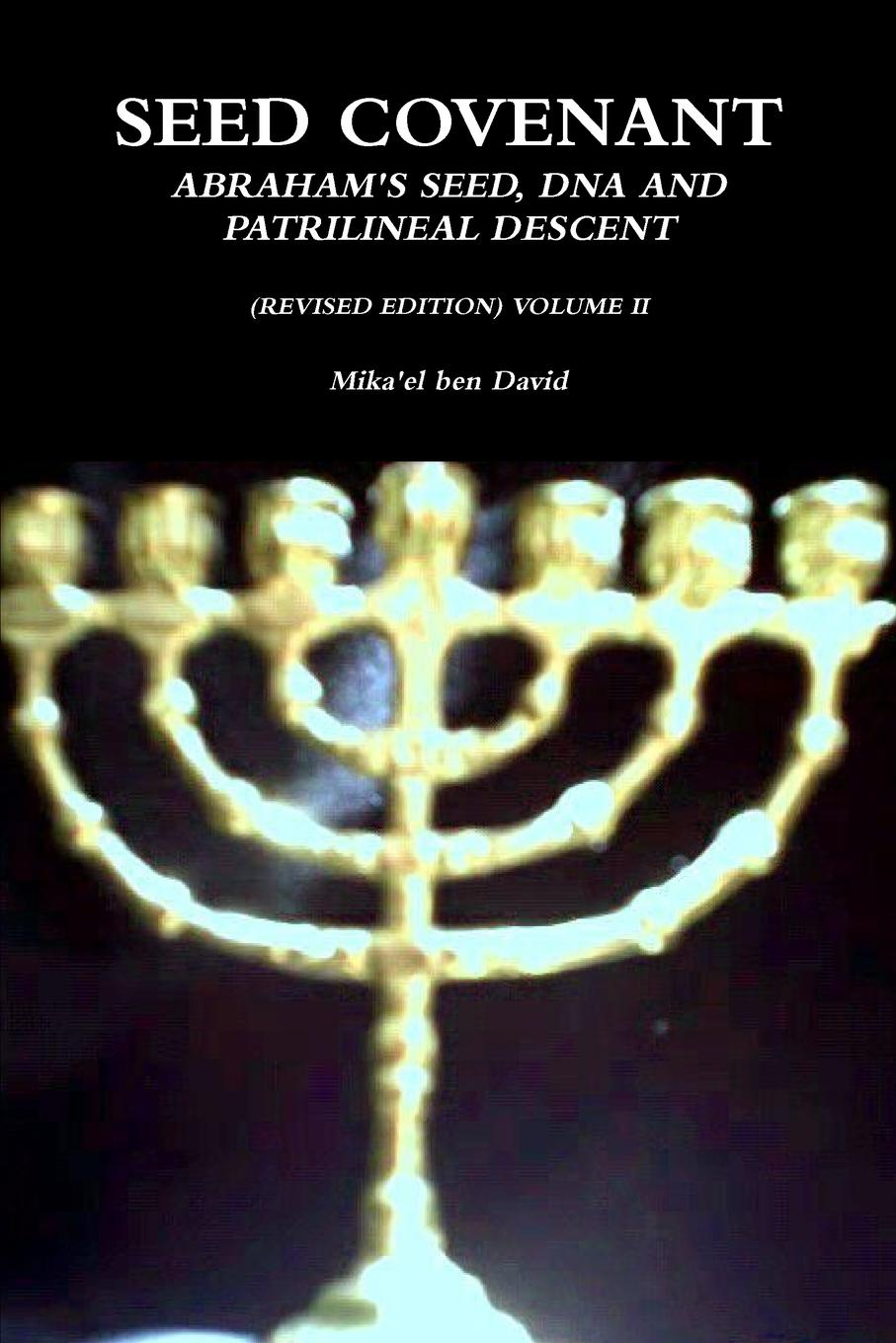 Mika'el Ben David Seed Covenant. Abraham.s Seed, DNA and Patrilineal Descent (Revised Edition) Volume II mikhail rosen jewish happiness in israel