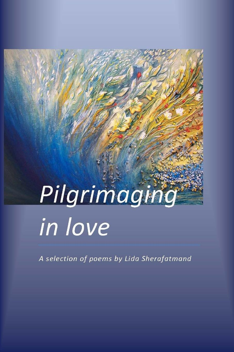 Lida Sherafatmand Pilgrimaging in Love. A Selection of Poems united nations the universal declaration of human rights