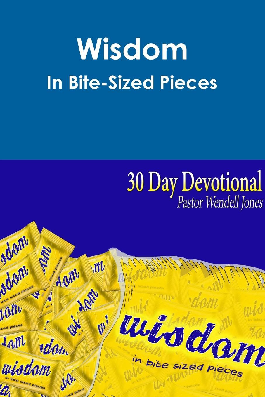 Wendell Jones Wisdom In Bite-Sized Pieces delinda n baker in search of truth 31 day devotional