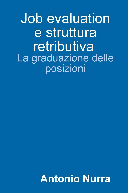 Job evaluation e struttura retributiva, la graduazione delle posizioni Il volume presenta le piР? affermate metodologie di valutazione...