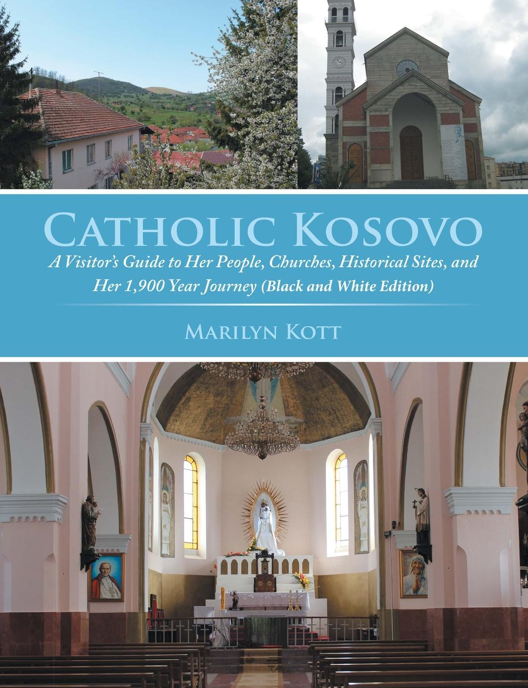 где купить Marilyn Kott Catholic Kosovo. A Visitor.s Guide to Her People, Churches, Historical Sites, and Her 1,900 Year Journey (in Black . White) по лучшей цене
