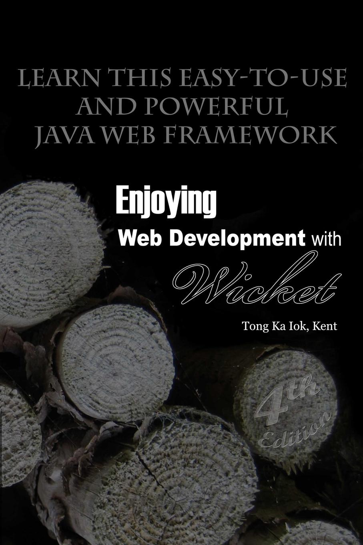 цена на Kent Ka Iok Tong Enjoying Web Development with Wicket (4th edition)
