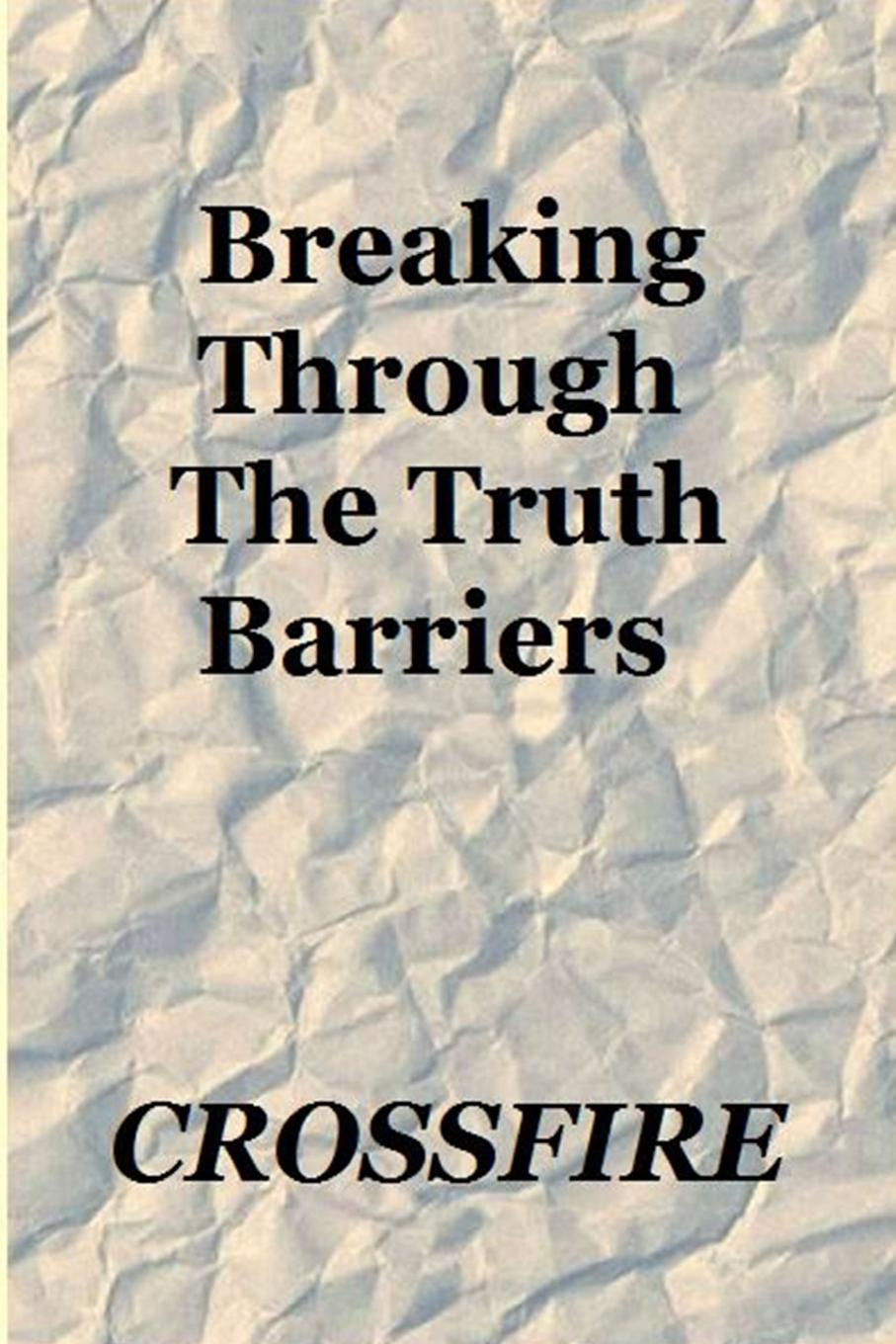 Crossfire Publications Breaking Through The Truth Barriers barriers