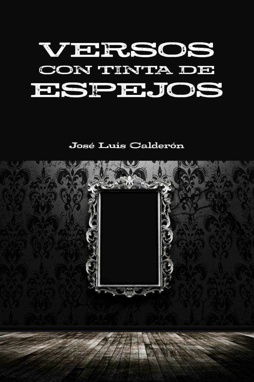 José Luis Calderón VERSOS CON TINTA DE ESPEJOS sánchez moguel el lenguaje de santa teresa de jesus juicio comparativo de sus escritos con los de san juan de la cruz y otros clasicos de su epoca