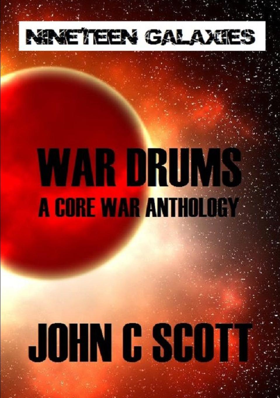 John Scott War Drums. A Core War Anthology the future of war
