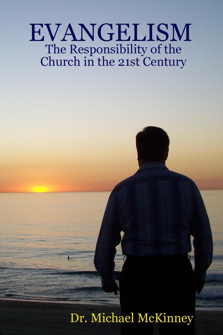 Dr. Michael McKinney EVANGELISM - The Responsibility of the Church in the 21st Century michael a woodley in the wake of bernard heuvelmans