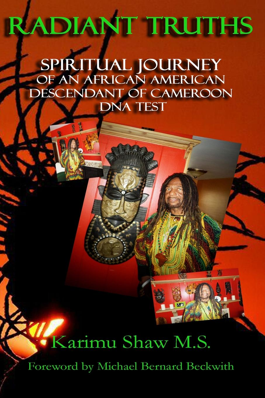 лучшая цена Karimu Shaw M.S. RADIANT TRUTHS SPIRITUAL JOURNEY OF AN AFRICAN AMERICAN DESCENDANT OF CAMEROON DNA TEST
