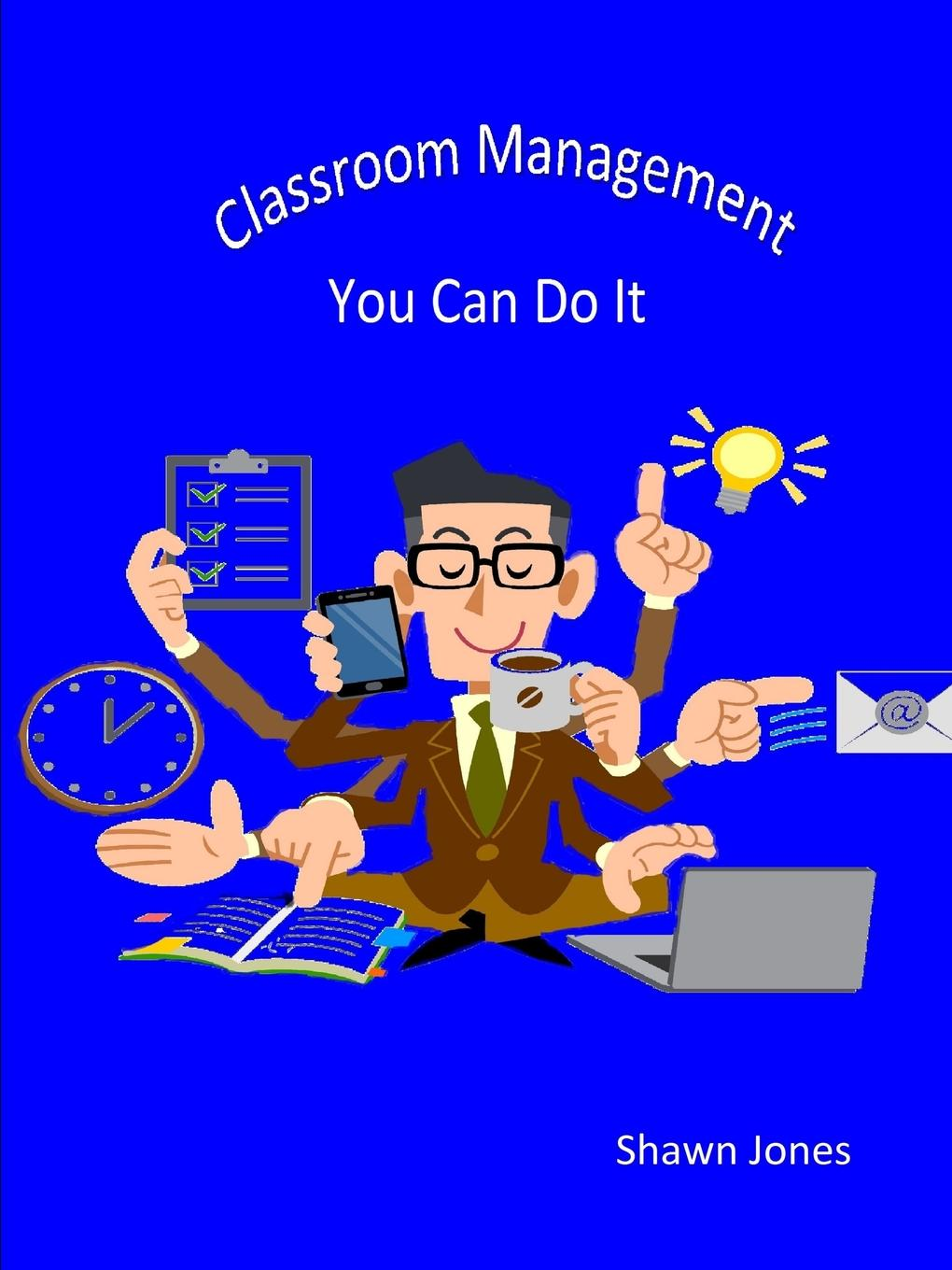 Shawn Jones Classroom Management You Can Do It andrew hallam millionaire teacher the nine rules of wealth you should have learned in school