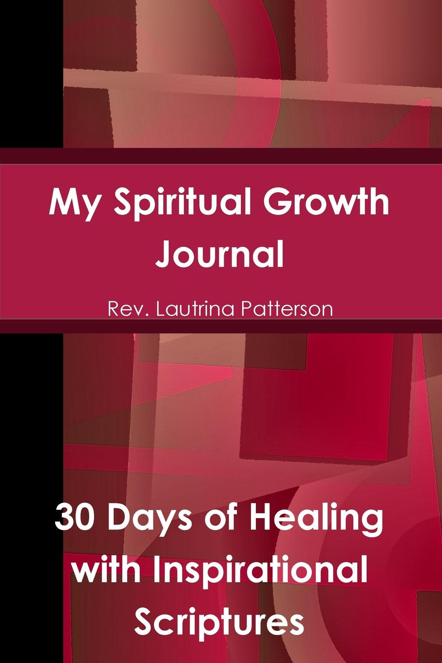 Rev. Lautrina Patterson My Spiritual Growth Journal 30 Days of Healing, with Inspirational Scriptures hashtagaday a hashtag journal