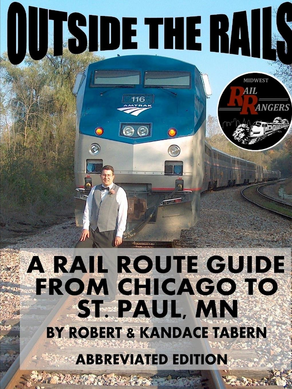 Robert Tabern, Kandace Tabern Outside the Rails. A Rail Route Guide from Chicago to St. Paul, MN (ABBREVIATED EDITION)