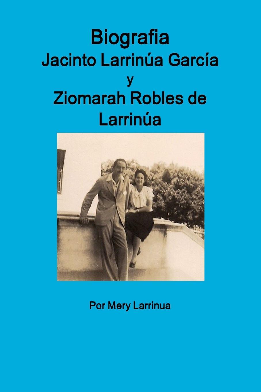 Mery Larrinua Biografia de Jacinto Larrinua y Garcia / Ziomarah Robles de Larrinua garcía de silva y figueroa comentarios de d garcia de silva y figueroa volume 1