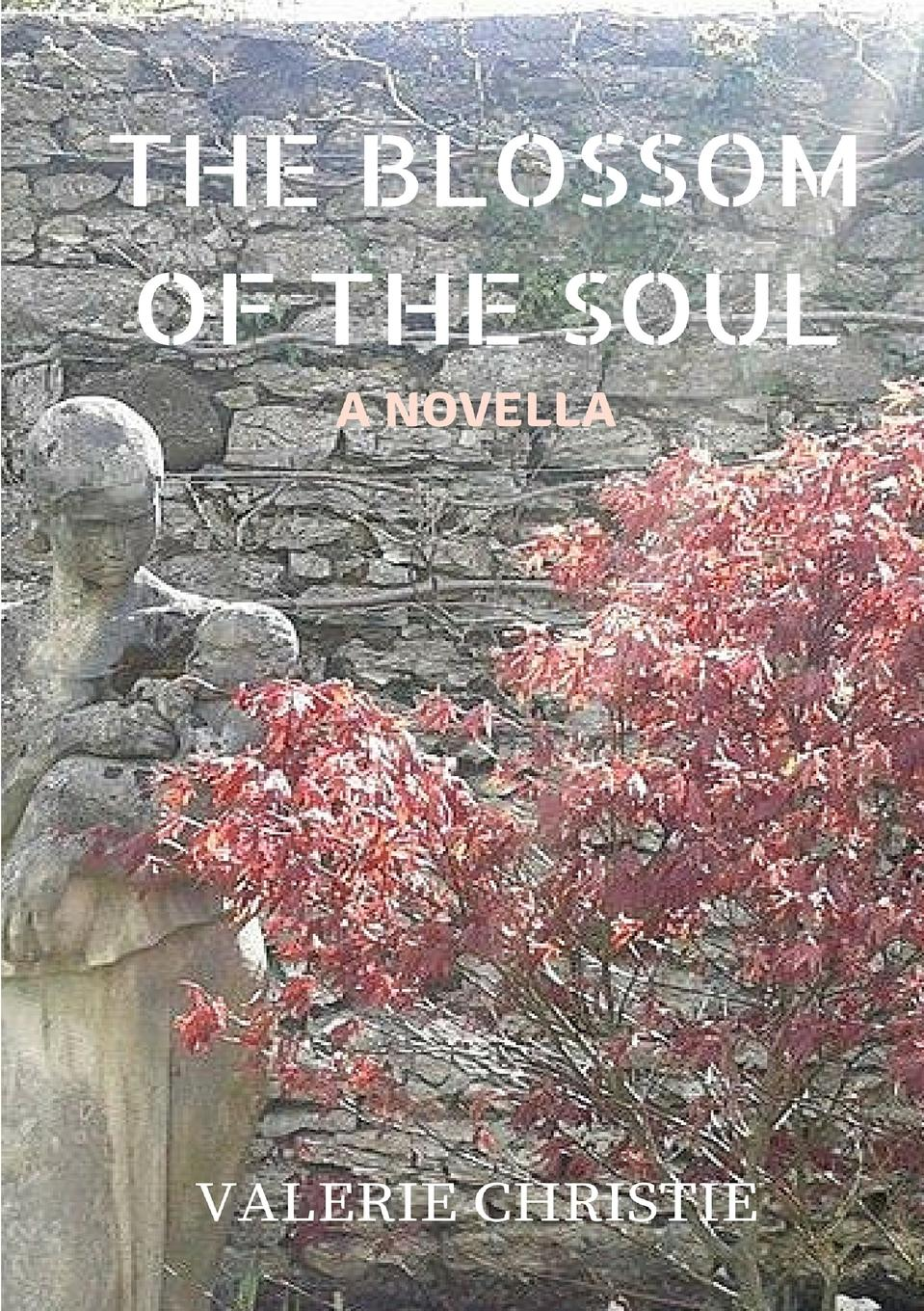 Valerie Christie The Blossom of the Soul отсутствует historical life of joanna of sicily queen of naples vol 2