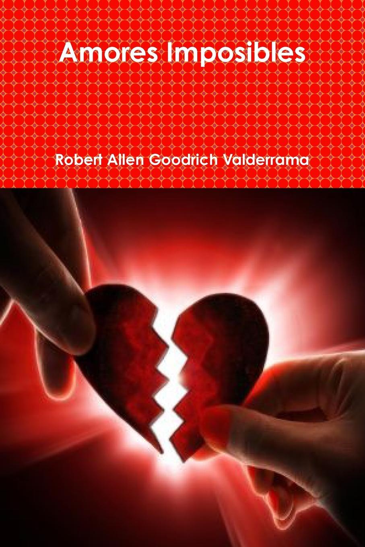 Robert Allen Goodrich Valderrama Amores Imposibles poemas de amor