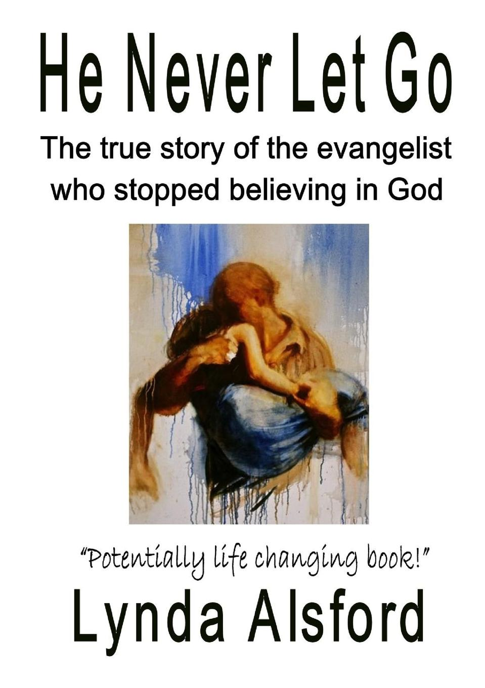 купить Lynda Alsford He Never Let Go. The true story of the evangelist who stopped believing in God по цене 902 рублей