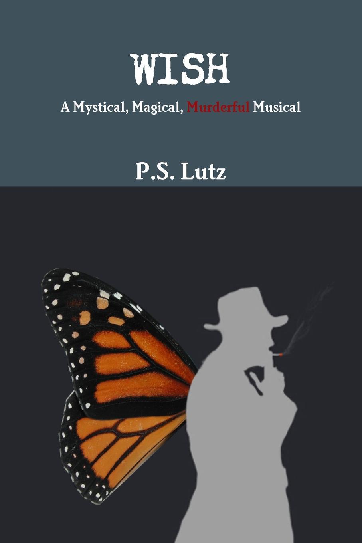 P. S. Lutz WISH - A Mystical, Magical, Murderful Musical бюстгальтер mystery oup s
