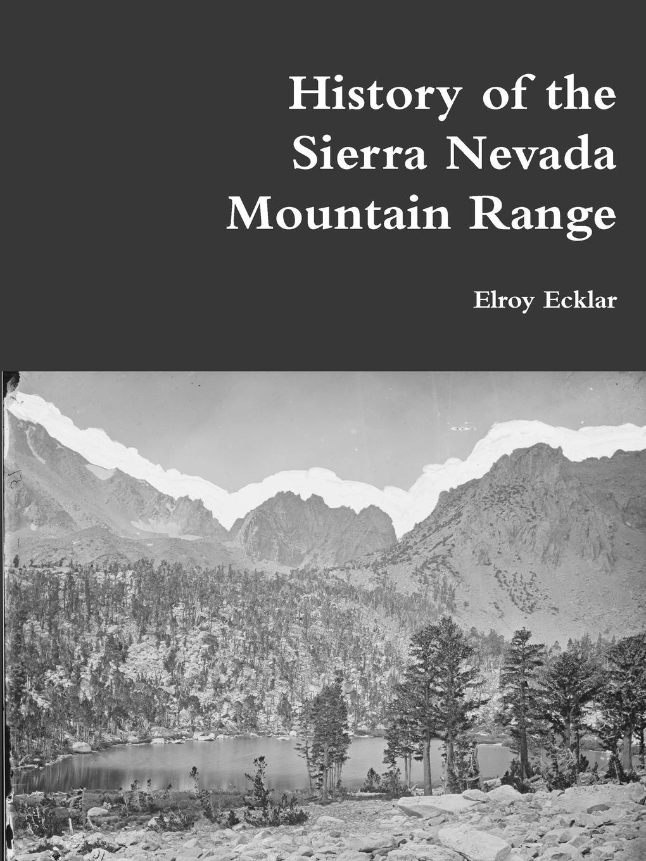 Elroy Ecklar History of the Sierra Nevada Mountain Range nevada tan niemand hort dich