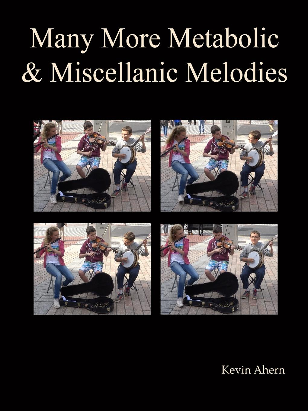 Kevin Ahern Many More Metabolic and Miscellanic Melodies f leoni a little garden of melodies