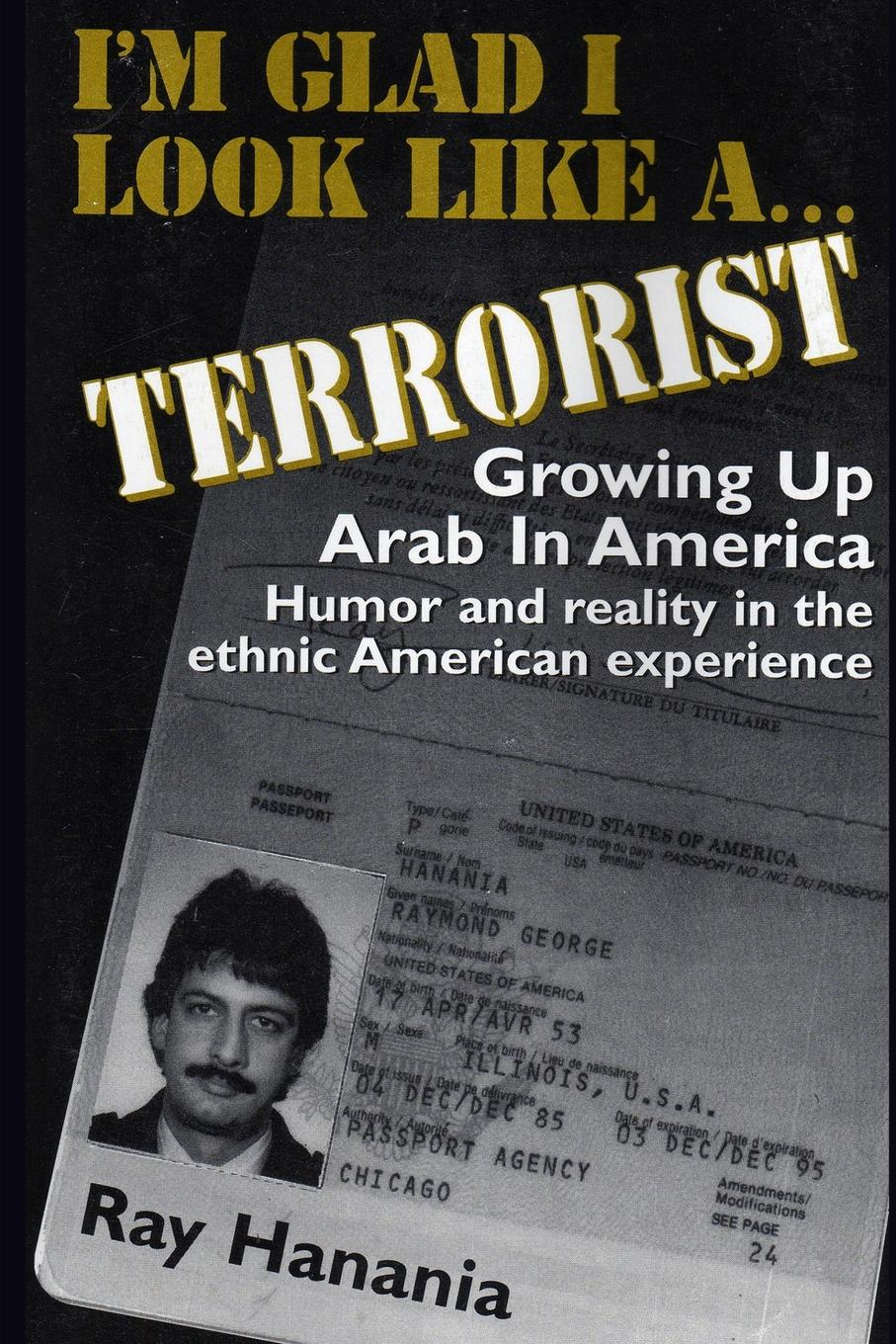 Ray Hanania I.m Glad I Look Like a Terrorist. Growing up Arab in America ray hanania i m glad i look like a terrorist growing up arab in america