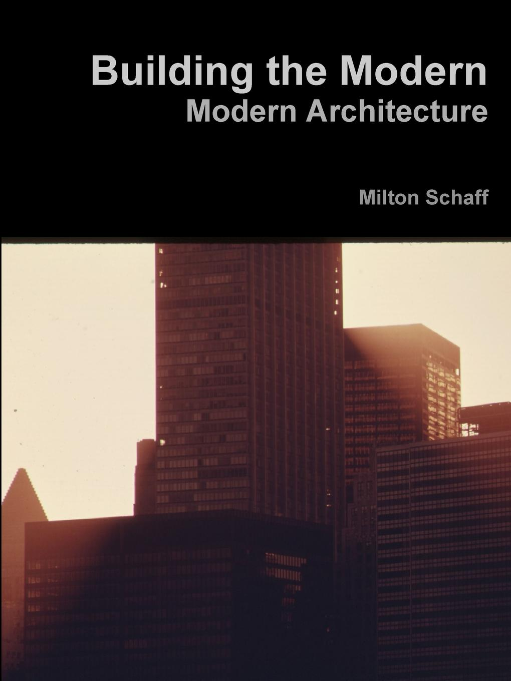 Фото - Milton Schaff Building the Modern. Modern Architecture mario carpo the digital turn in architecture 1992 2012