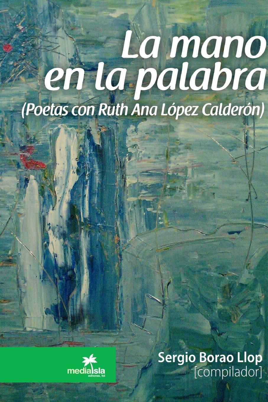 Sergio Borao Llop La mano en la palabra (Poetas con Ruth Ana Lopez Calderon) азимов а академия и империя