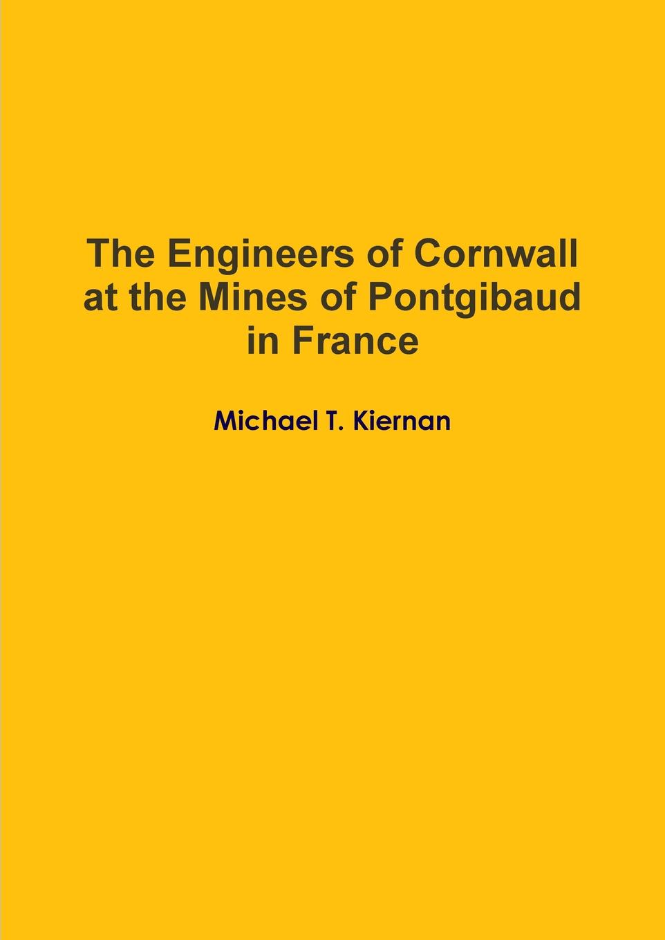 Michael T. Kiernan The Engineers of Cornwall at the Mines of Pontgibaud in France john maclean the parochial and family history of the deanery of trigg minor cornwall