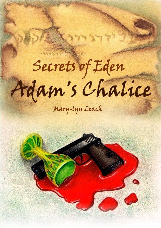 Mary-lyn Leach Secrets of Eden - Adam.s Chalice