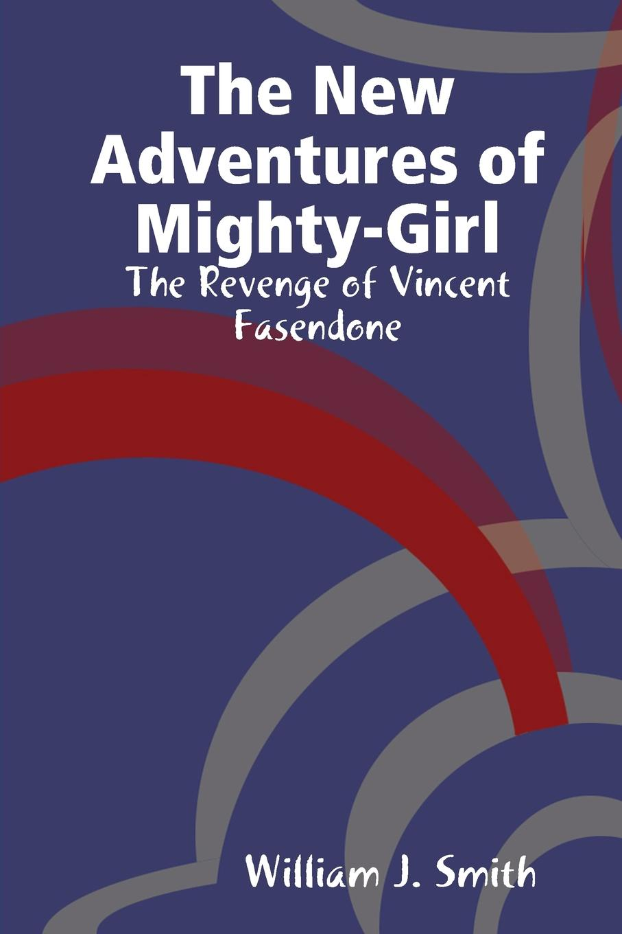 William J. Smith The New Adventures of Mighty-Girl. The Revenge of Vincent Fasendone