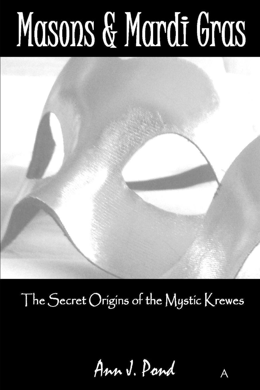 Ann Pond Masons . Mardi Gras. The Secret Origins of The Mystic Krewes лонгслив printio mardi gras
