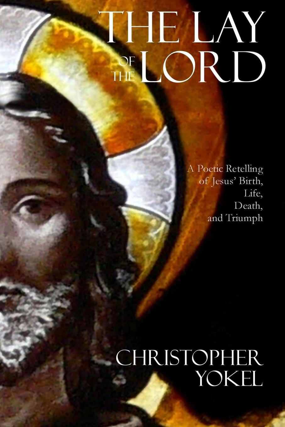 Christopher Yokel The Lay of the Lord christopher yokel the lay of the lord