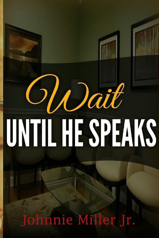Johnnie Miller Jr. Wait Until He Speaks when death speaks