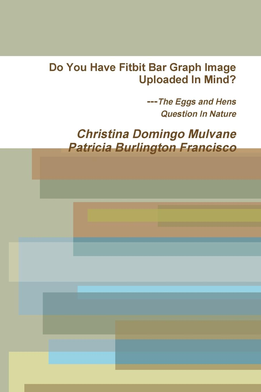 Christina Domingo Mulvane, Patricia Burlington Francisco Do You Have Fitbit Bar Graph Image Uploaded In Mind. The Eggs and Hens Question In Nature set wonders in the new year s plaid
