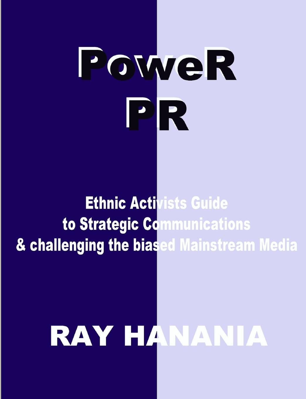 PoweR PR. Ethnic Activists Guide to Strategic Communications PoweR PR is a simple to follow blueprint for Ethnic and Minority...