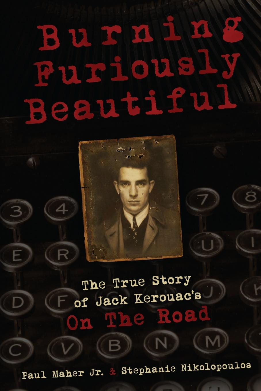 Фото - Stephanie Nikolopoulos, Paul Maher Jr. Burning Furiously Beautiful. The True Story of Jack Kerouac.s On the Road on the road the original scroll
