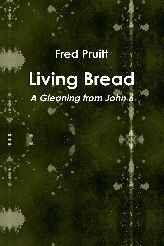 Fred Pruitt Living Bread недорго, оригинальная цена