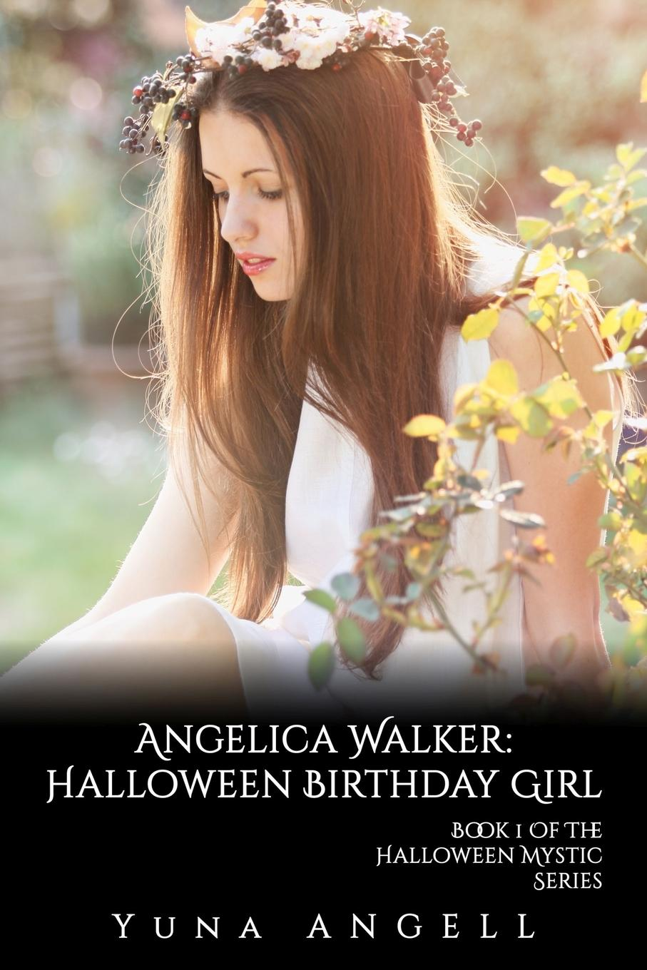 Yuna Angell Angelica Walker. Halloween Birthday Girl (Book 1 of The Halloween Mystic Series)