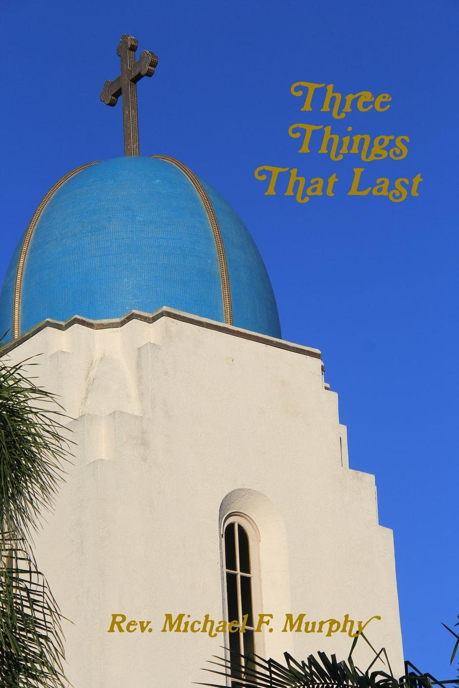 Rev. Michael F. Murphy THREE THINGS THAT LAST rev donna ulrich rope of hope