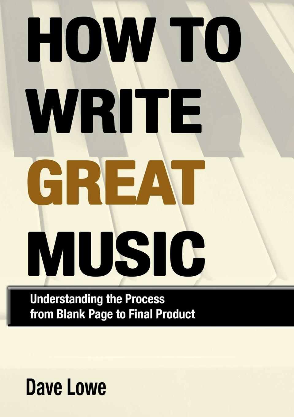 Dave Lowe How To Write Great Music - Understanding the Process from Blank Page to Final Product ethnic population and product choices