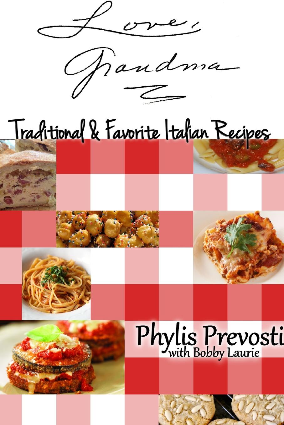 купить Bobby Laurie, Phylis Prevosti Love, Grandma - Traditional and Favorite Italian Recipes онлайн