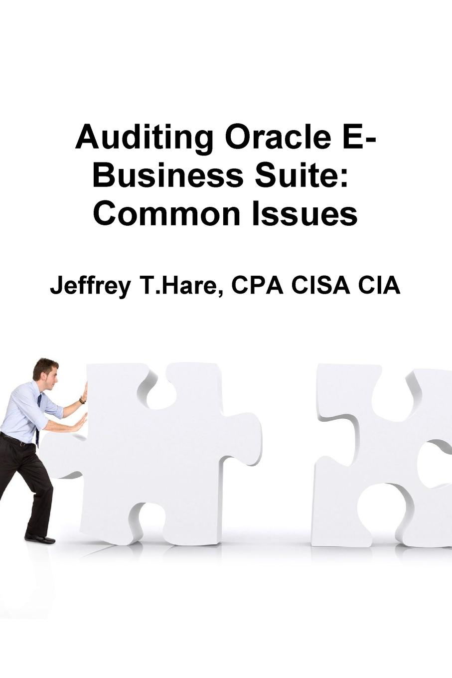 CPA CISA CIA Jeffrey T. Hare Auditing Oracle E-Business Suite. Common Issues e business and security