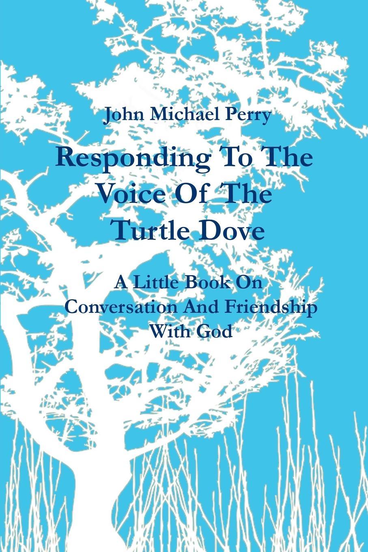 John Michael Perry Responding To The Voice Of The Turtle Dove journey faithfully lyrics